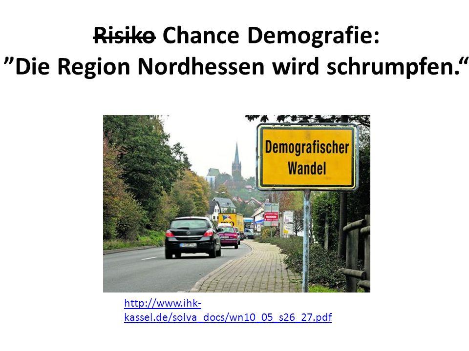 Risiko Chance Demografie: ˮDie Region Nordhessen wird schrumpfen.
