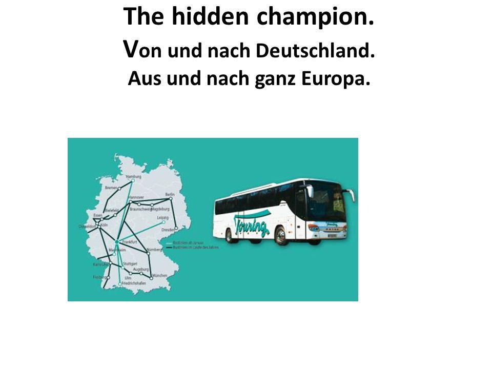 The hidden champion. Von und nach Deutschland. Aus und nach ganz Europa.