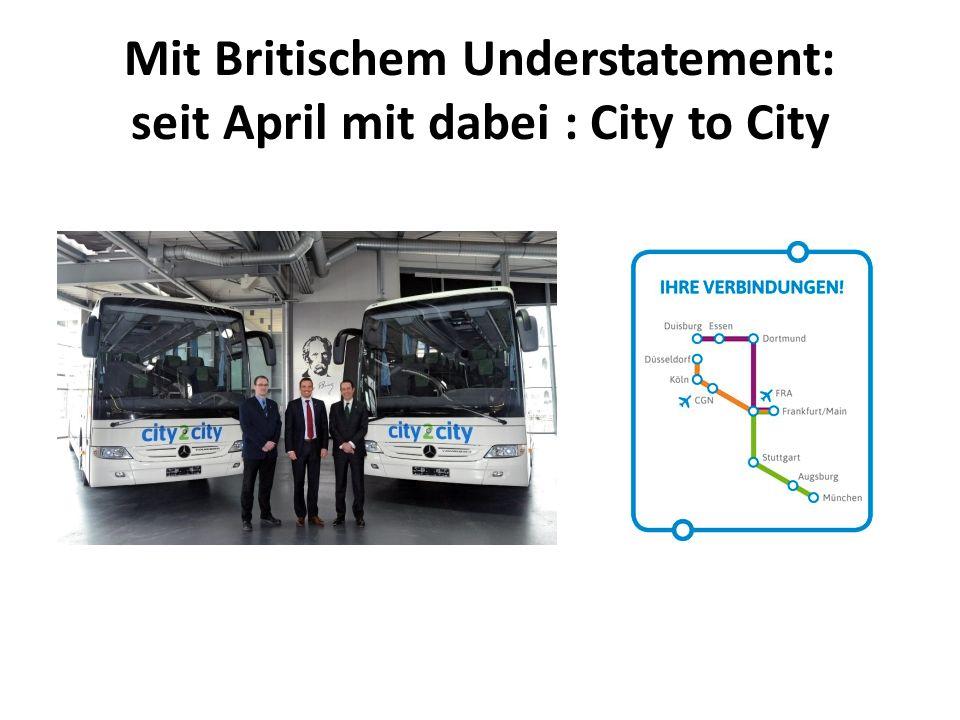 Mit Britischem Understatement: seit April mit dabei : City to City