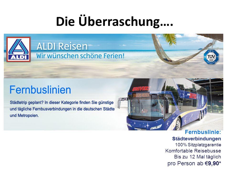 Die Überraschung…. Fernbuslinie: pro Person ab €9,90*