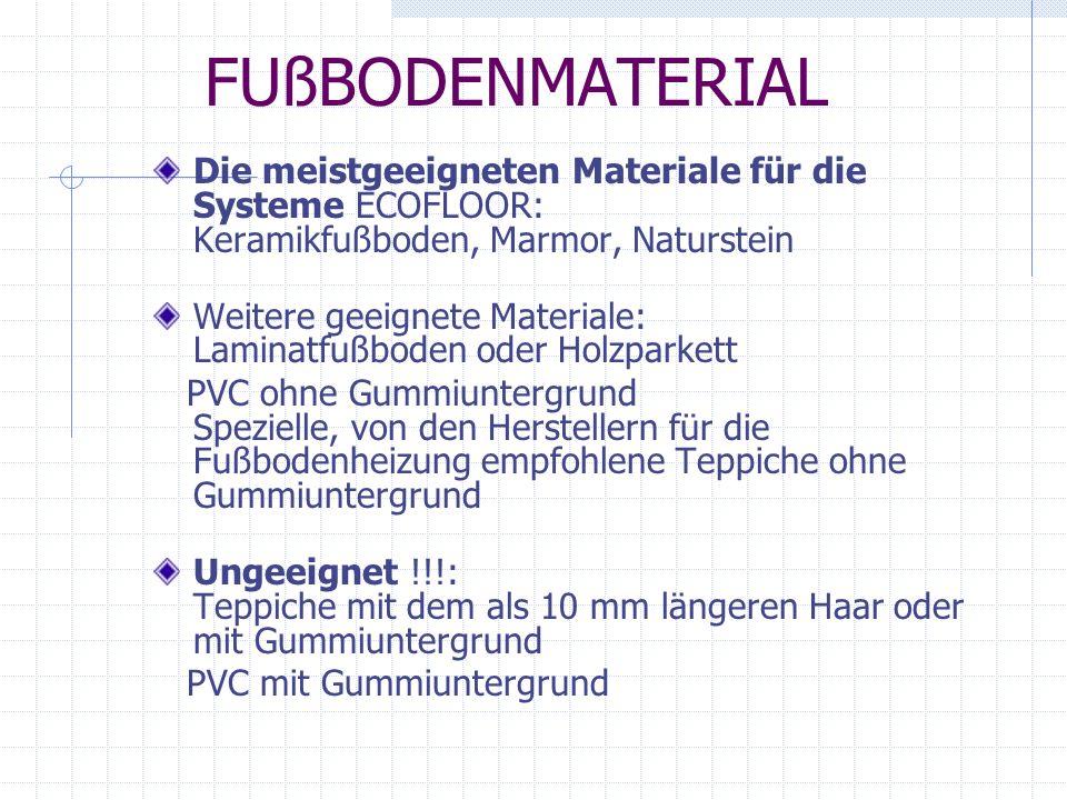 FUßBODENMATERIALDie meistgeeigneten Materiale für die Systeme ECOFLOOR: Keramikfußboden, Marmor, Naturstein.