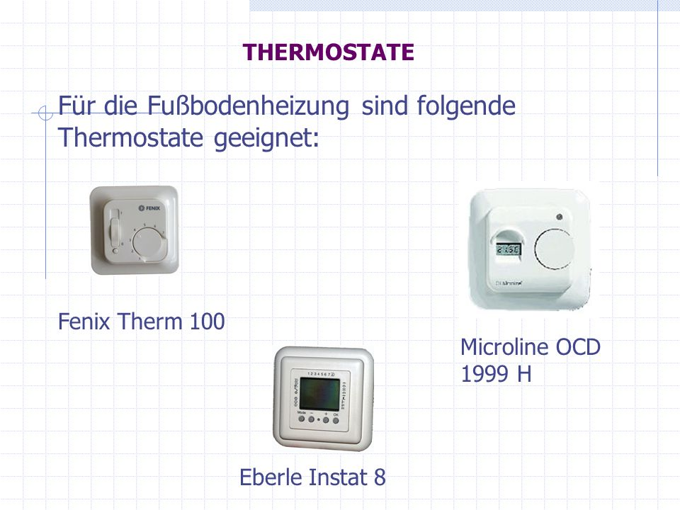Für die Fußbodenheizung sind folgende Thermostate geeignet: