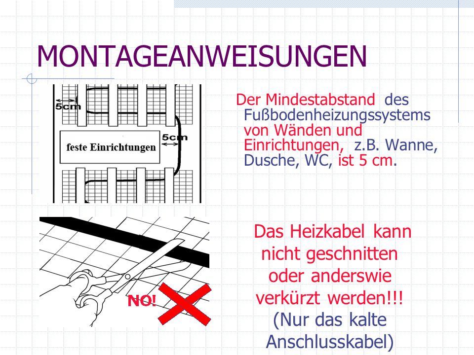MONTAGEANWEISUNGENDer Mindestabstand des Fußbodenheizungssystems von Wänden und Einrichtungen, z.B. Wanne, Dusche, WC, ist 5 cm.