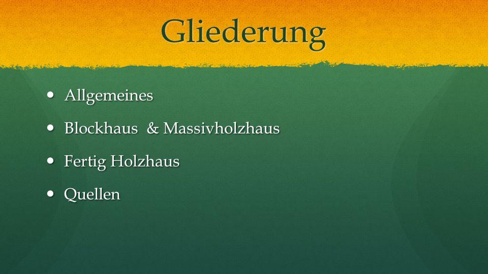 Gliederung Allgemeines Blockhaus & Massivholzhaus Fertig Holzhaus
