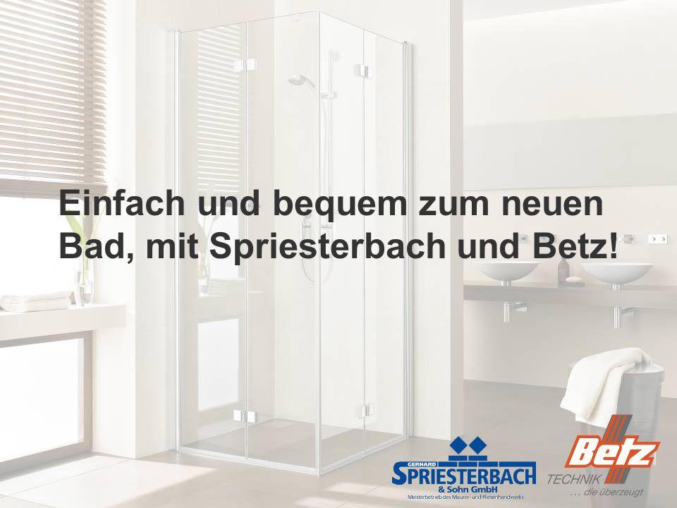 Einfach und bequem zum neuen Bad, mit Spriesterbach und Betz!