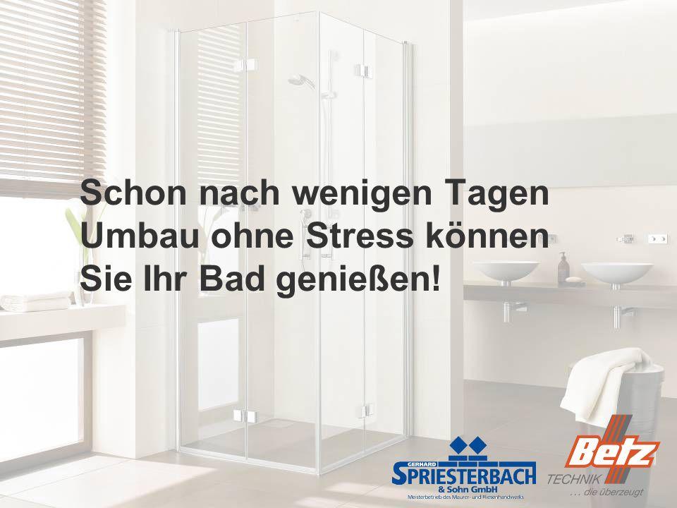 Schon nach wenigen Tagen Umbau ohne Stress können Sie Ihr Bad genießen!