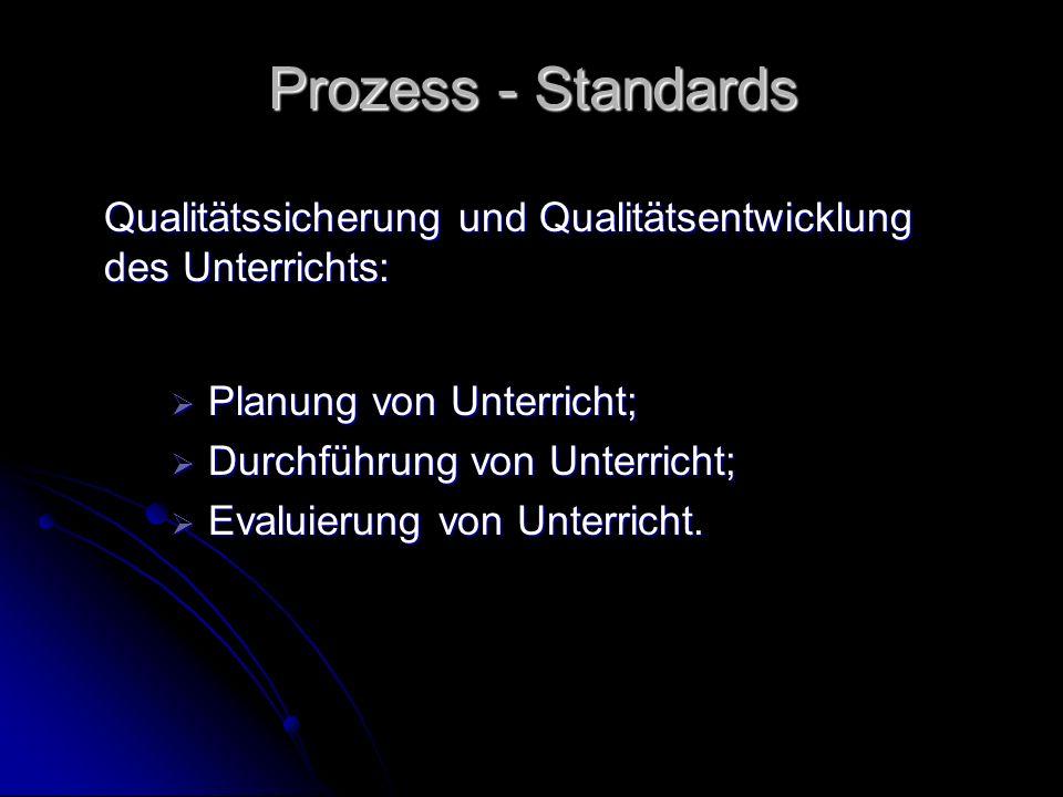 Prozess - Standards Qualitätssicherung und Qualitätsentwicklung des Unterrichts: Planung von Unterricht;