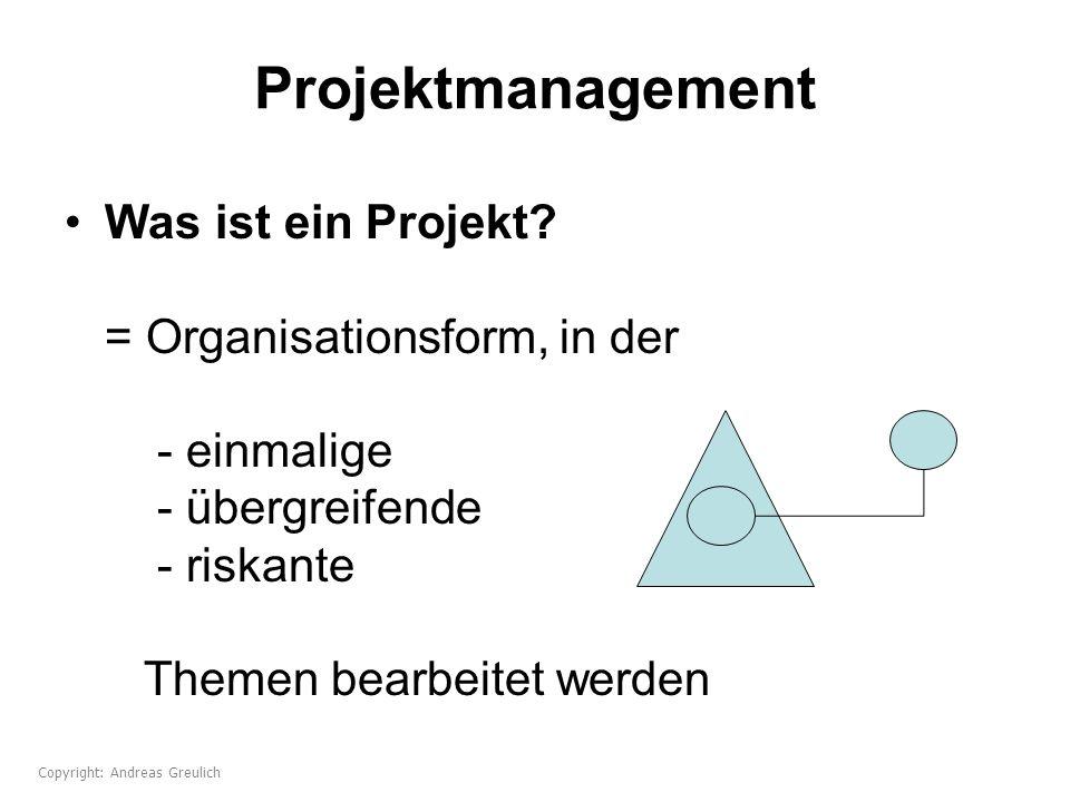 Projektmanagement Was ist ein Projekt = Organisationsform, in der - einmalige - übergreifende - riskante Themen bearbeitet werden.