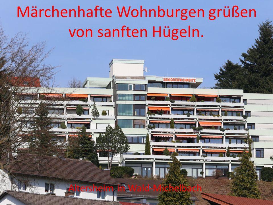 Märchenhafte Wohnburgen grüßen von sanften Hügeln.