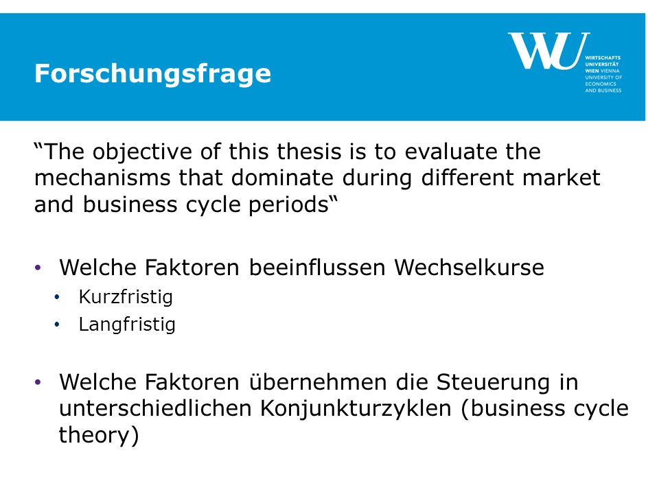 Forschungsfrage The objective of this thesis is to evaluate the mechanisms that dominate during different market and business cycle periods