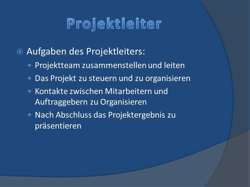 Projektleiter Aufgaben des Projektleiters: