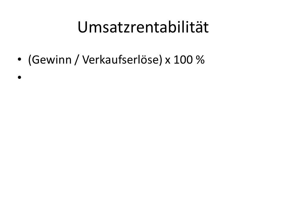 Umsatzrentabilität (Gewinn / Verkaufserlöse) x 100 %