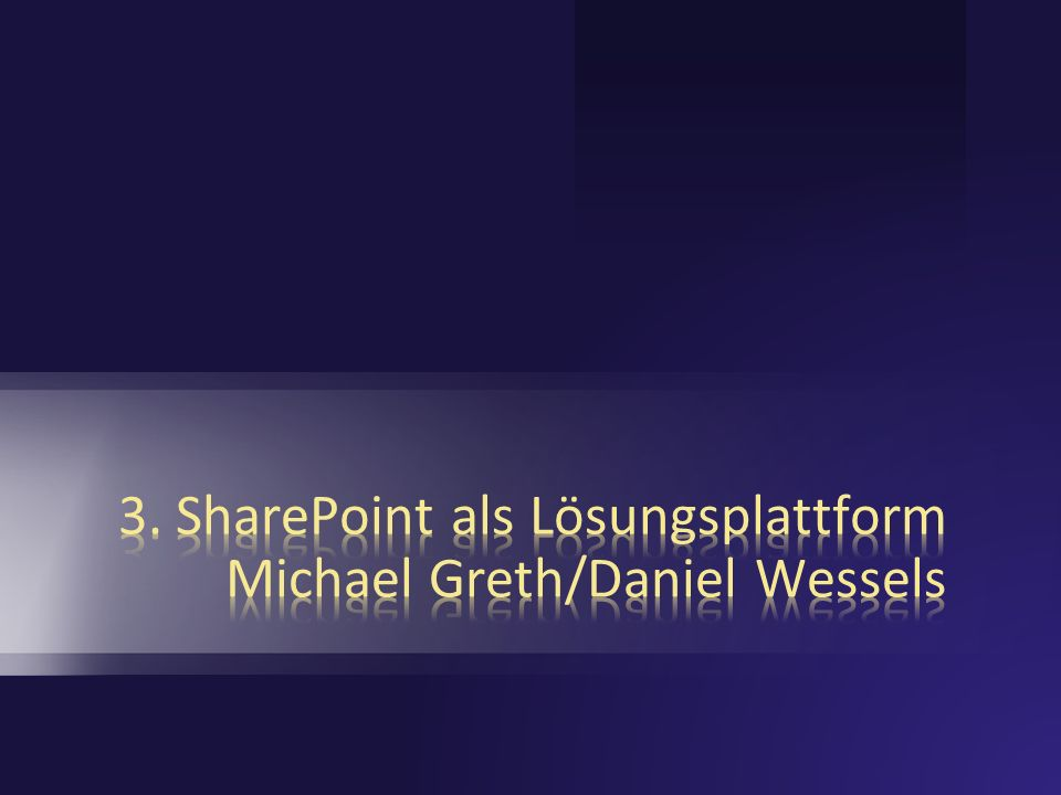 3. SharePoint als Lösungsplattform Michael Greth/Daniel Wessels