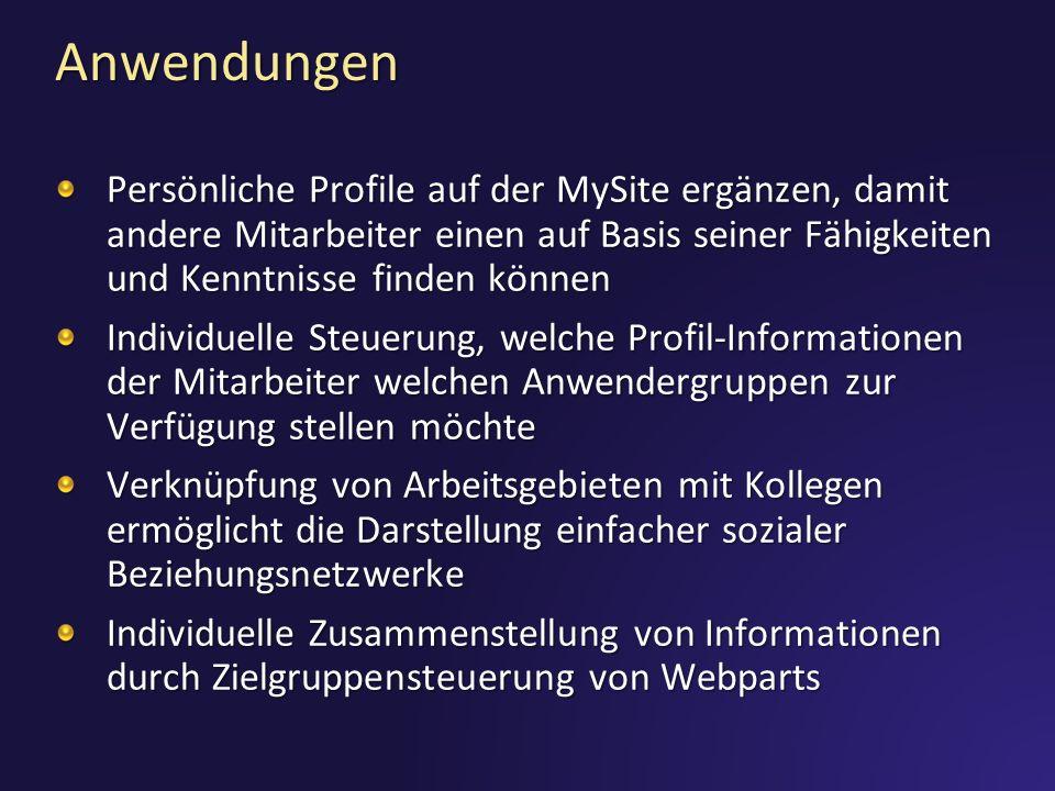 AnwendungenPersönliche Profile auf der MySite ergänzen, damit andere Mitarbeiter einen auf Basis seiner Fähigkeiten und Kenntnisse finden können.