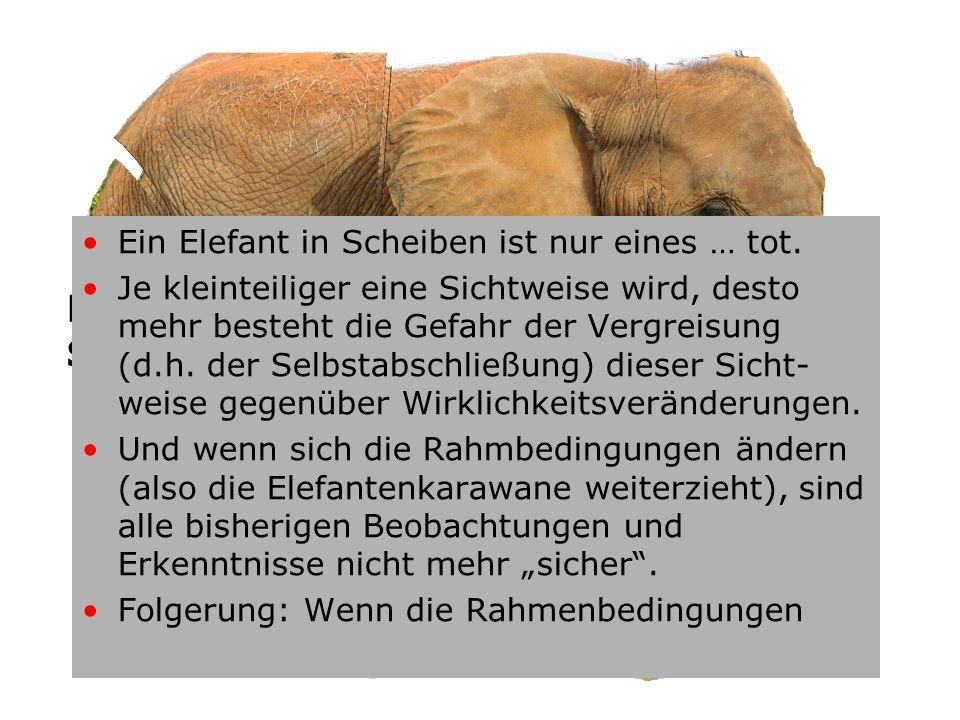 Einen Elefanten kann man nur in Scheiben essen! (Volksweisheit)