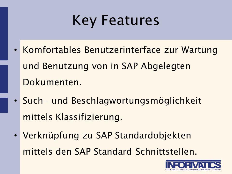 Key Features Komfortables Benutzerinterface zur Wartung und Benutzung von in SAP Abgelegten Dokumenten.