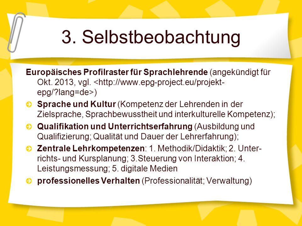 3. Selbstbeobachtung Europäisches Profilraster für Sprachlehrende (angekündigt für Okt. 2013, vgl. <http://www.epg-project.eu/projekt-epg/ lang=de>)