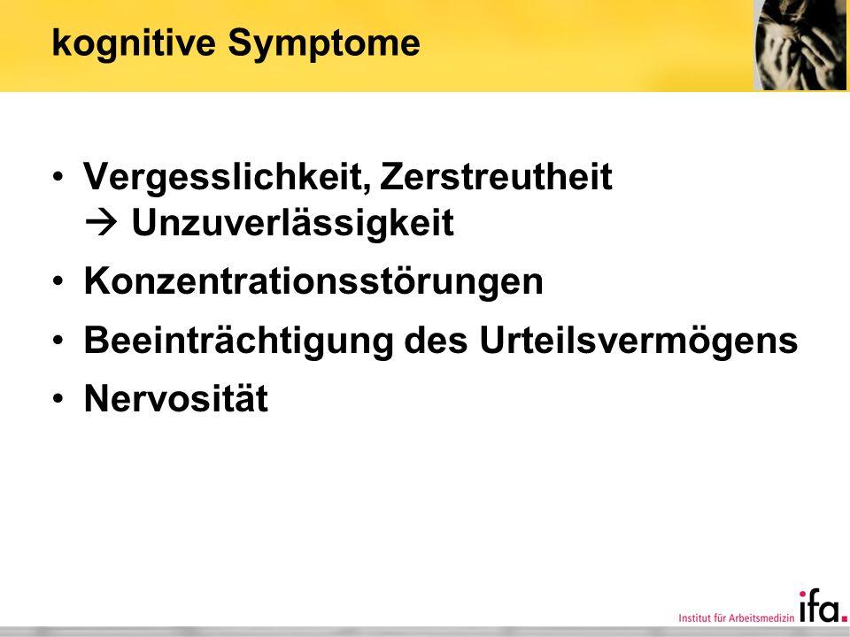 kognitive Symptome Vergesslichkeit, Zerstreutheit  Unzuverlässigkeit. Konzentrationsstörungen. Beeinträchtigung des Urteilsvermögens.