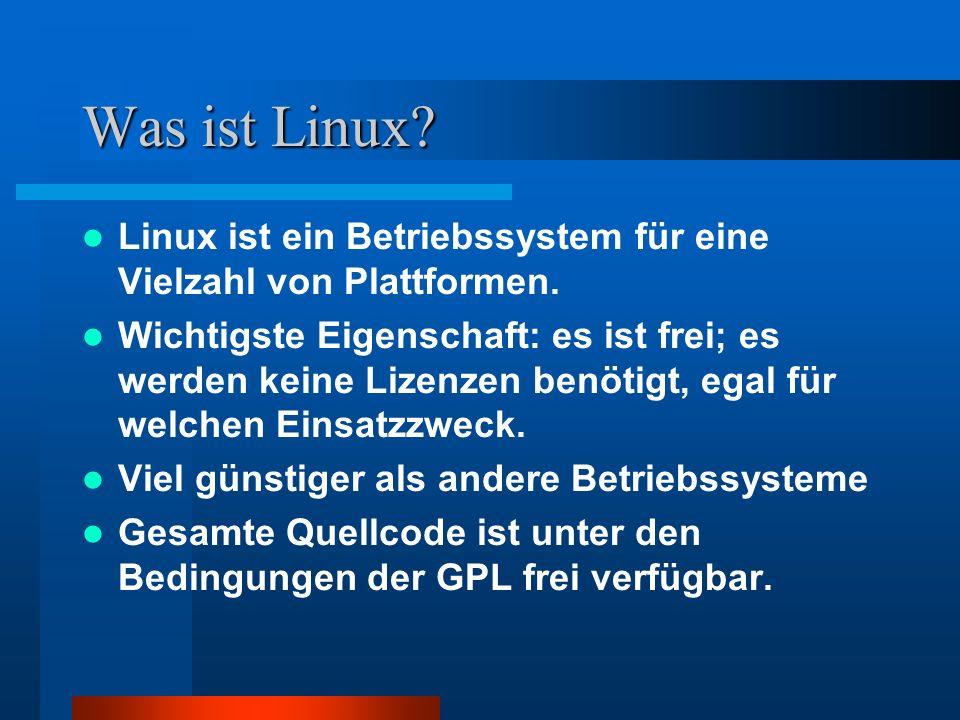 Was ist Linux Linux ist ein Betriebssystem für eine Vielzahl von Plattformen.