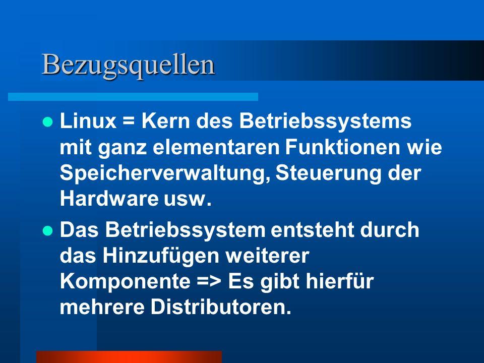 BezugsquellenLinux = Kern des Betriebssystems mit ganz elementaren Funktionen wie Speicherverwaltung, Steuerung der Hardware usw.