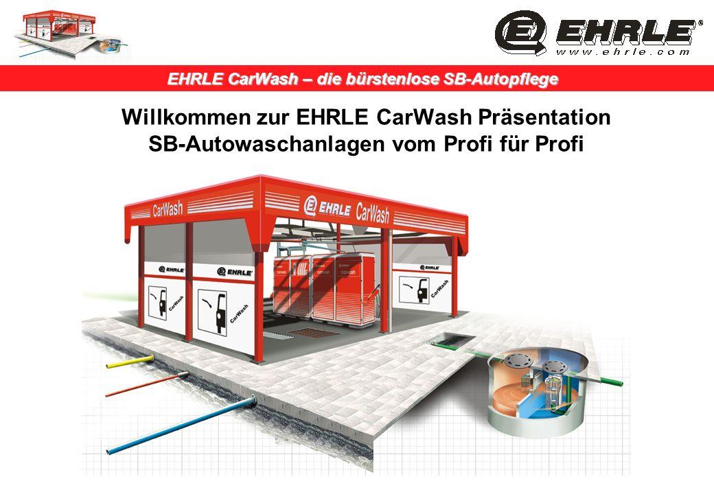 Willkommen zur EHRLE CarWash Präsentation SB-Autowaschanlagen vom Profi für Profi