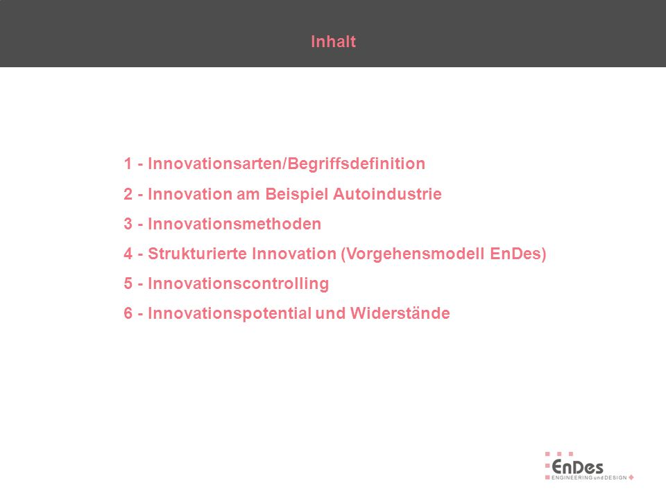 Inhalt 1 - Innovationsarten/Begriffsdefinition. 2 - Innovation am Beispiel Autoindustrie. 3 - Innovationsmethoden.