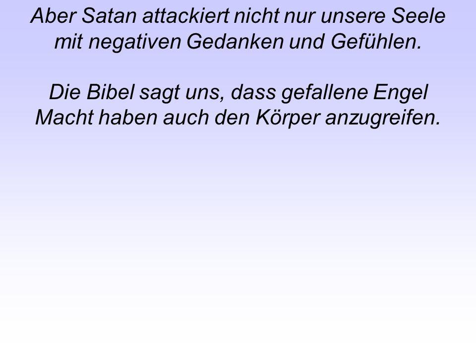 Aber Satan attackiert nicht nur unsere Seele