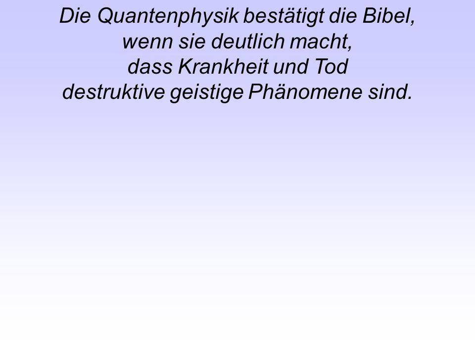 Die Quantenphysik bestätigt die Bibel, wenn sie deutlich macht,