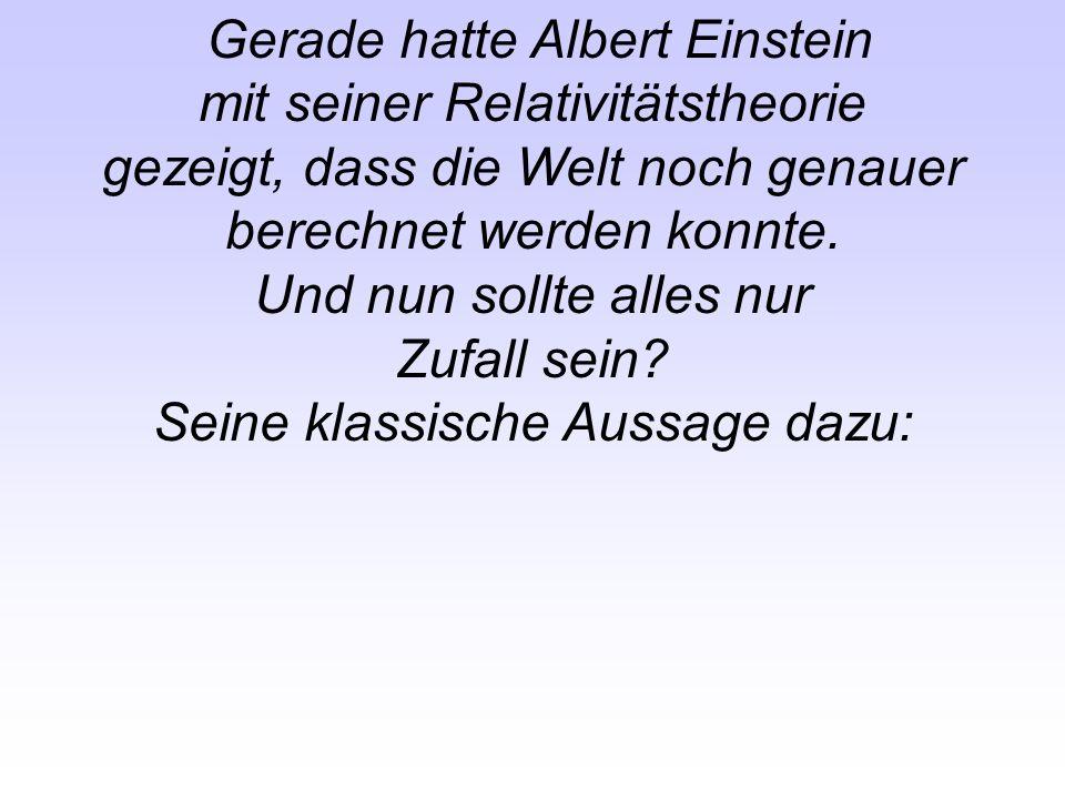 Gerade hatte Albert Einstein mit seiner Relativitätstheorie