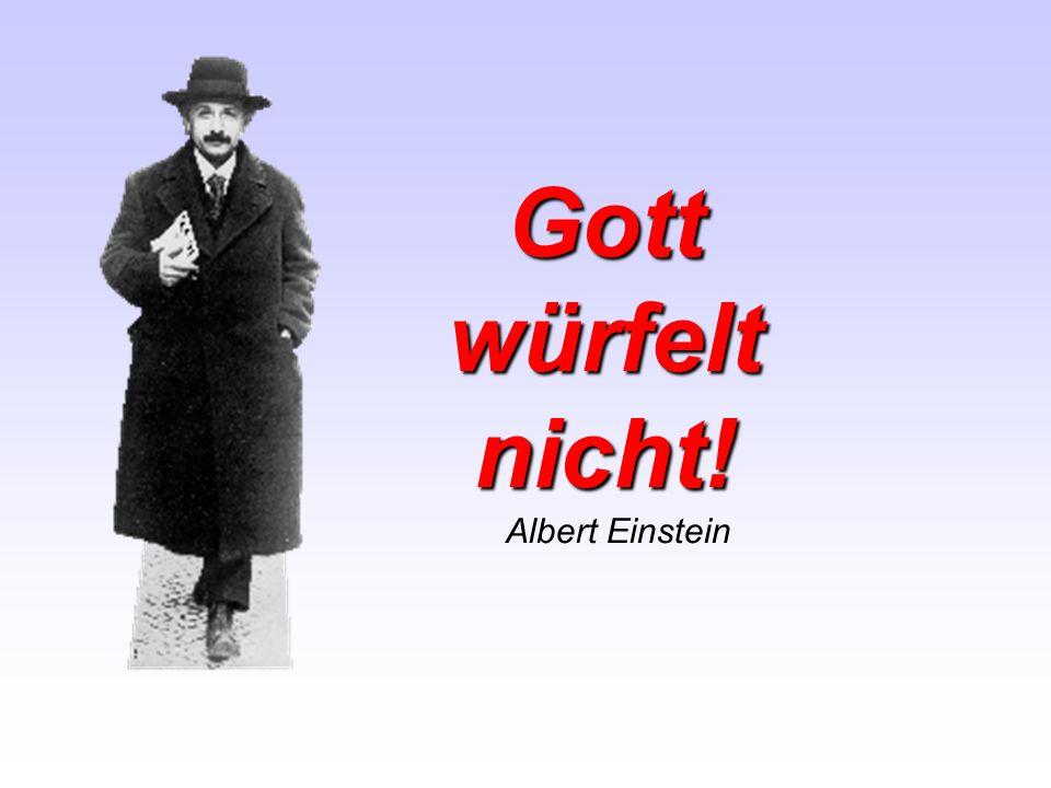 Gott würfelt nicht! Albert Einstein