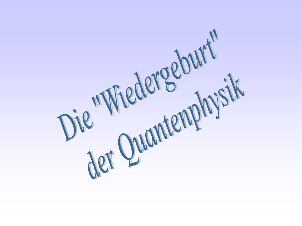 Die Wiedergeburt der Quantenphysik
