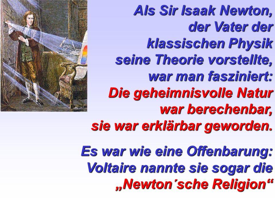 Als Sir Isaak Newton, der Vater der. klassischen Physik. seine Theorie vorstellte, war man fasziniert: