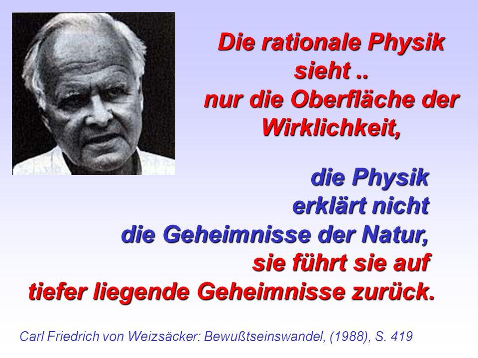 Die rationale Physik sieht .. nur die Oberfläche der Wirklichkeit,