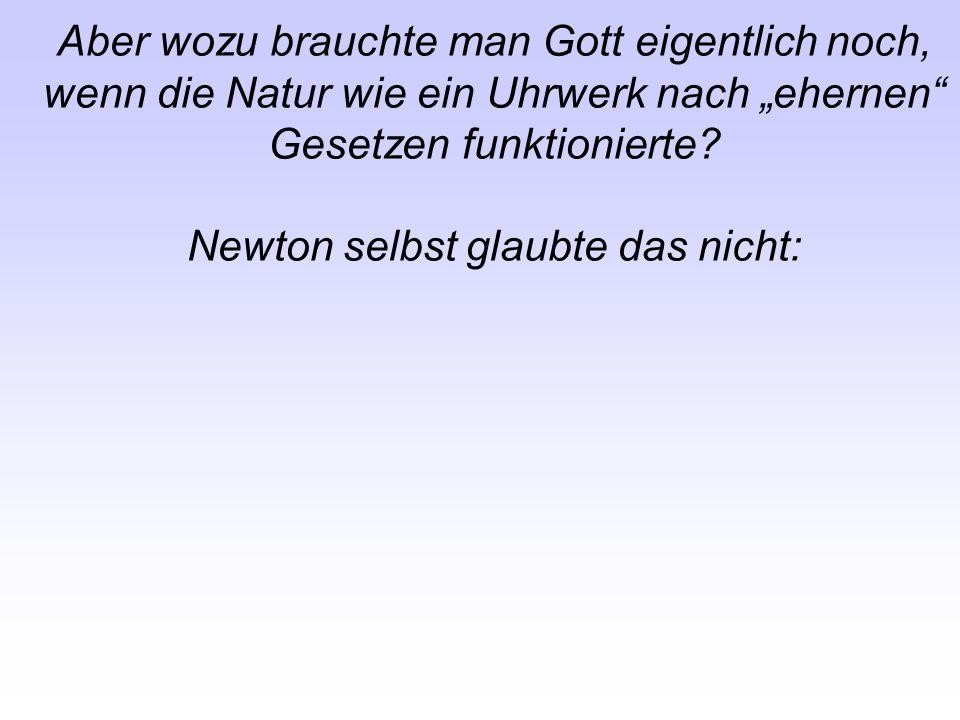 Newton selbst glaubte das nicht: