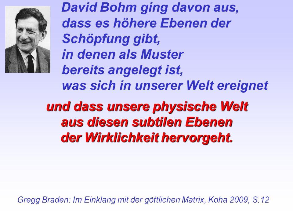 David Bohm ging davon aus, dass es höhere Ebenen der Schöpfung gibt,