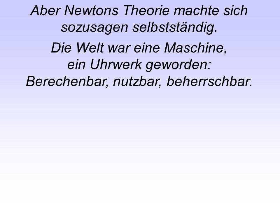 Aber Newtons Theorie machte sich sozusagen selbstständig.