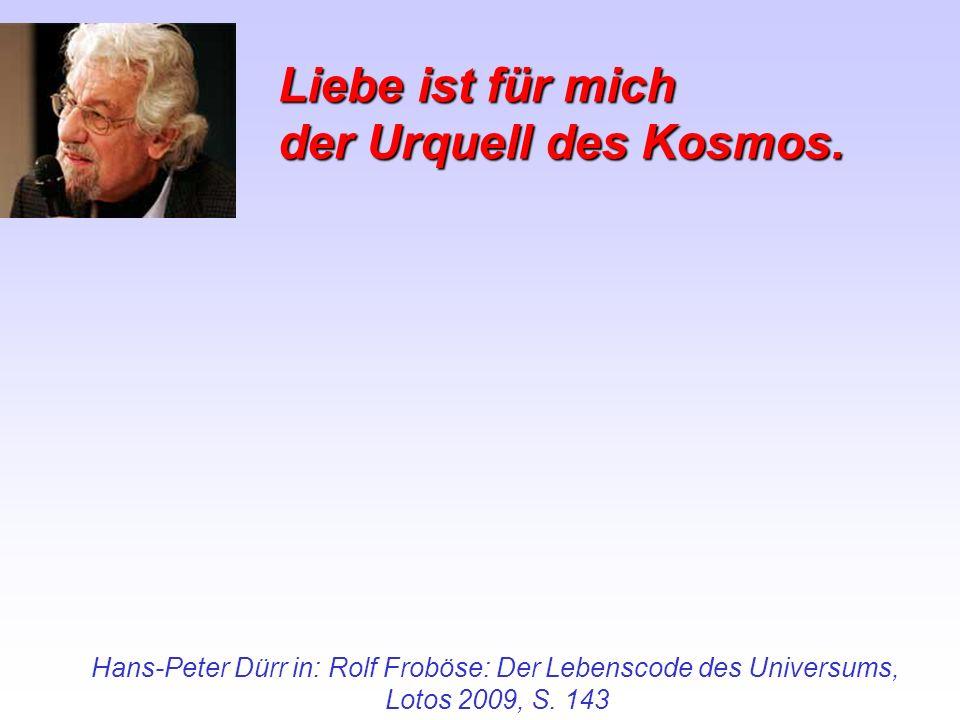 Hans-Peter Dürr in: Rolf Froböse: Der Lebenscode des Universums,