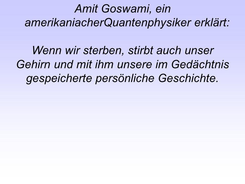 Amit Goswami, ein amerikaniacherQuantenphysiker erklärt: