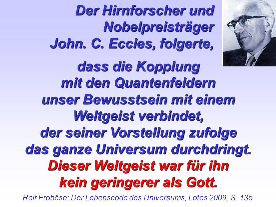 Der Hirnforscher und Nobelpreisträger John. C. Eccles, folgerte,