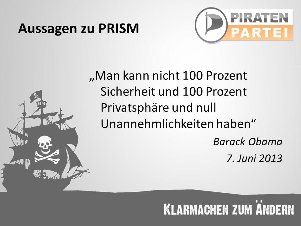 """Aussagen zu PRISM """"Man kann nicht 100 Prozent Sicherheit und 100 Prozent Privatsphäre und null Unannehmlichkeiten haben"""