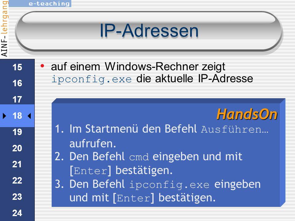 IP-Adressen auf einem Windows-Rechner zeigt ipconfig.exe die aktuelle IP-Adresse. 15. 16. 17. 18.