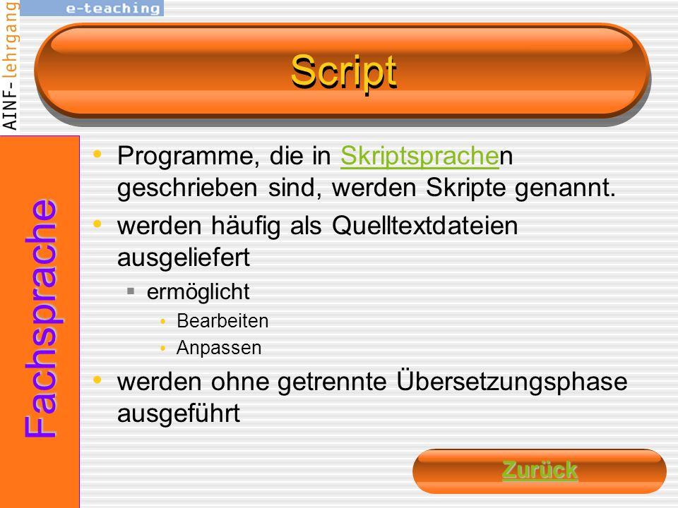 Script Programme, die in Skriptsprachen geschrieben sind, werden Skripte genannt. werden häufig als Quelltextdateien ausgeliefert.