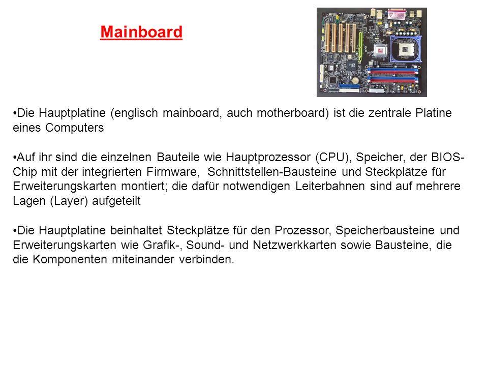 Mainboard Die Hauptplatine (englisch mainboard, auch motherboard) ist die zentrale Platine eines Computers.