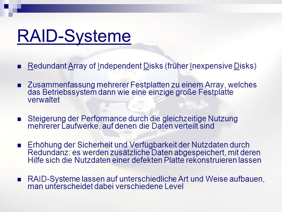RAID-Systeme Redundant Array of Independent Disks (früher Inexpensive Disks)