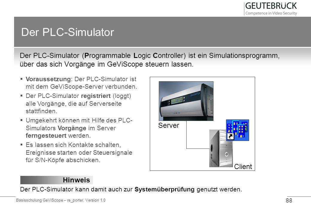 Der PLC-Simulator Der PLC-Simulator (Programmable Logic Controller) ist ein Simulationsprogramm, über das sich Vorgänge im GeViScope steuern lassen.