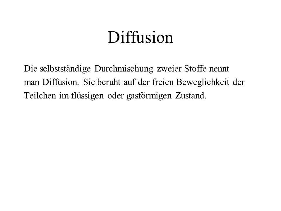 Diffusion Die selbstständige Durchmischung zweier Stoffe nennt