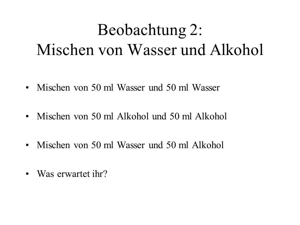 Beobachtung 2: Mischen von Wasser und Alkohol