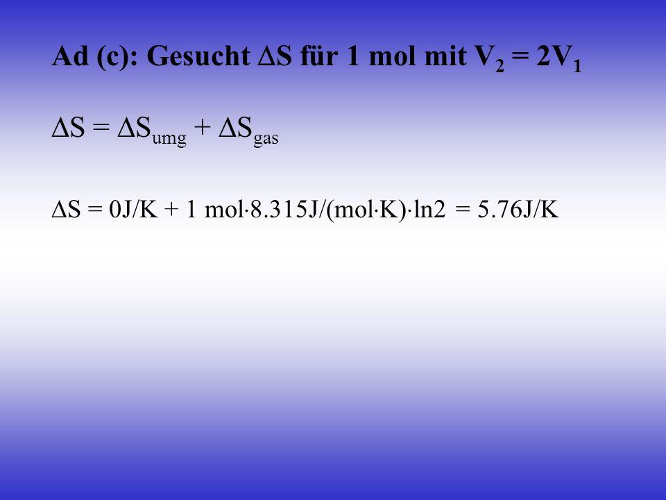 Ad (c): Gesucht S für 1 mol mit V2 = 2V1 S = Sumg + Sgas