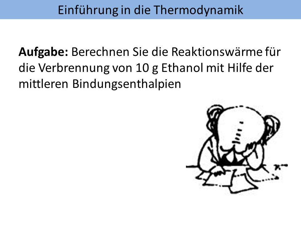 Aufgabe: Berechnen Sie die Reaktionswärme für die Verbrennung von 10 g Ethanol mit Hilfe der mittleren Bindungsenthalpien