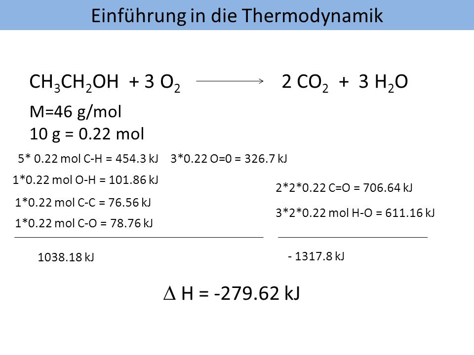 CH3CH2OH + 3 O2 2 CO2 + 3 H2O D H = -279.62 kJ M=46 g/mol